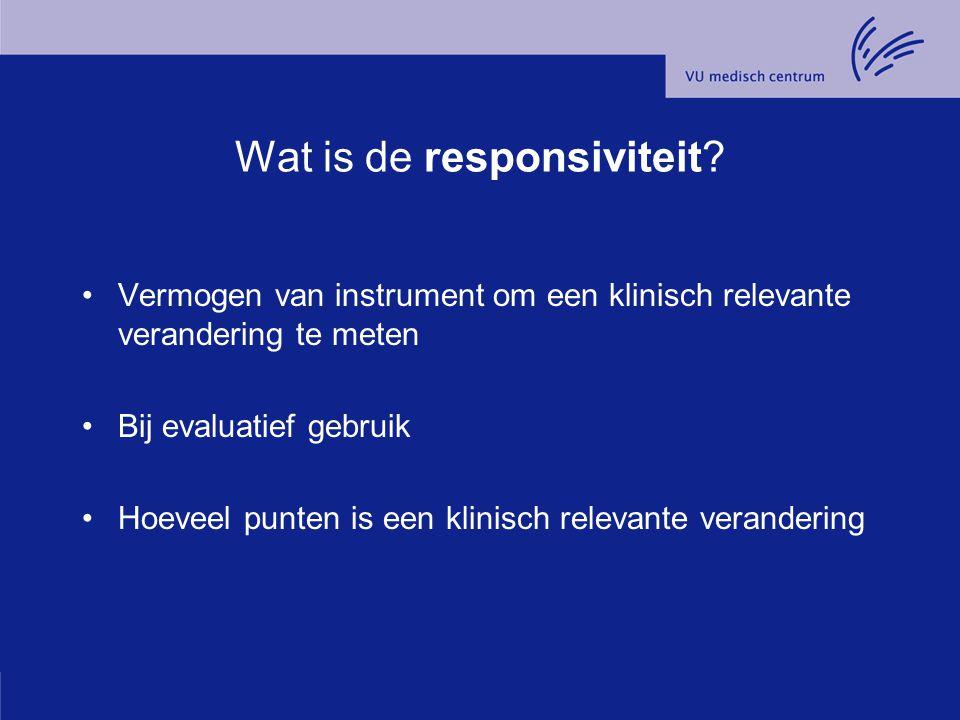 Wat is de responsiviteit? Vermogen van instrument om een klinisch relevante verandering te meten Bij evaluatief gebruik Hoeveel punten is een klinisch