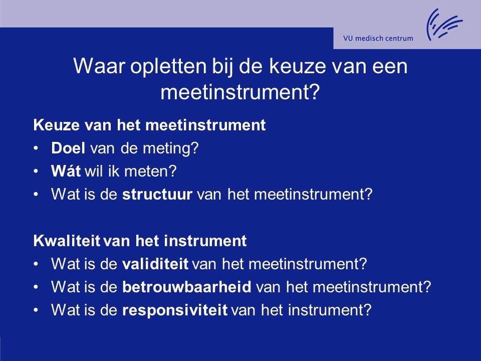 Waar opletten bij de keuze van een meetinstrument? Keuze van het meetinstrument Doel van de meting? Wát wil ik meten? Wat is de structuur van het meet