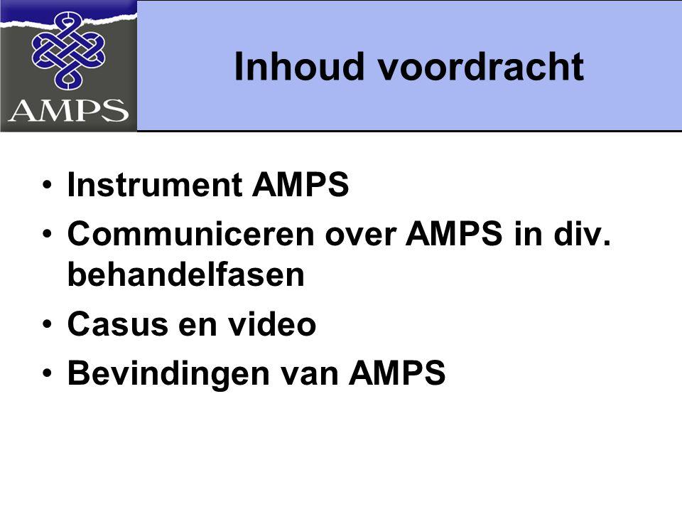 Inhoud voordracht Instrument AMPS Communiceren over AMPS in div. behandelfasen Casus en video Bevindingen van AMPS