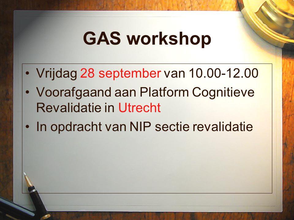 GAS workshop Vrijdag 28 september van 10.00-12.00 Voorafgaand aan Platform Cognitieve Revalidatie in Utrecht In opdracht van NIP sectie revalidatie