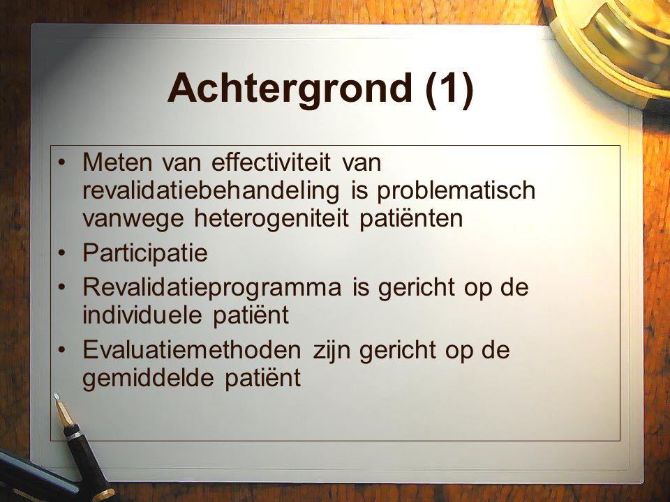 Achtergrond (1) Meten van effectiviteit van revalidatiebehandeling is problematisch vanwege heterogeniteit patiënten Participatie Revalidatieprogramma