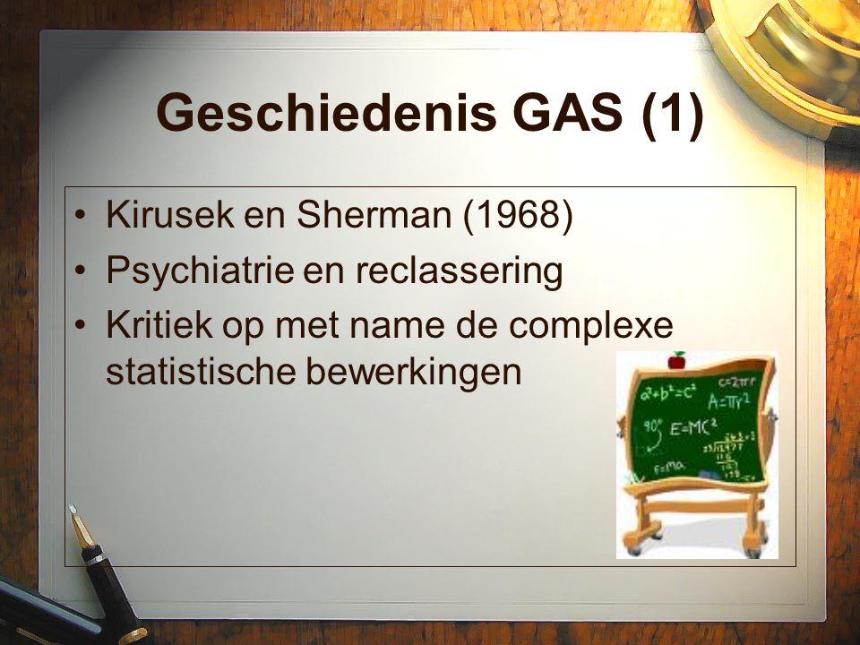 Geschiedenis GAS (1) Kirusek en Sherman (1968) Psychiatrie en reclassering Kritiek op met name de complexe statistische bewerkingen