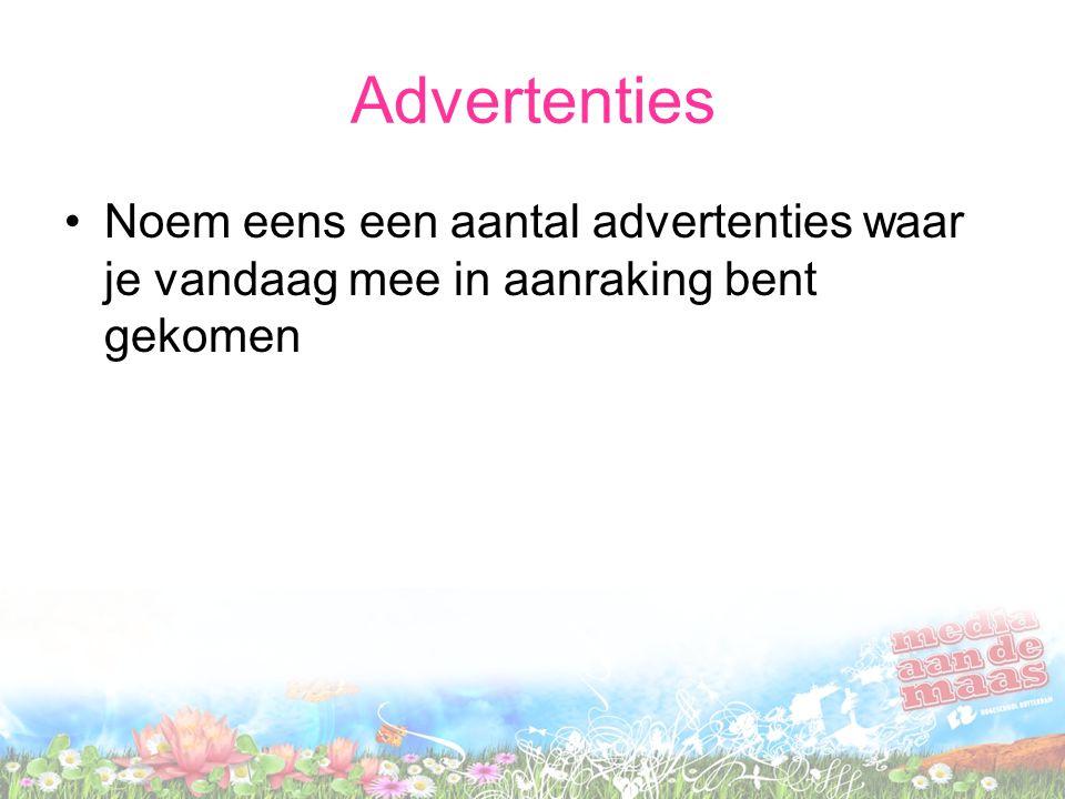 Advertenties Noem eens een aantal advertenties waar je vandaag mee in aanraking bent gekomen