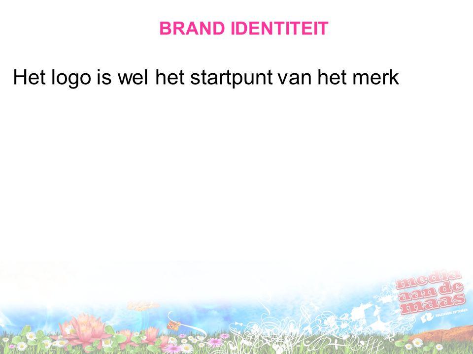BRAND IDENTITEIT Het logo is wel het startpunt van het merk