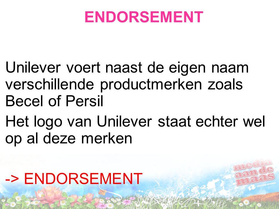 ENDORSEMENT Unilever voert naast de eigen naam verschillende productmerken zoals Becel of Persil Het logo van Unilever staat echter wel op al deze merken -> ENDORSEMENT