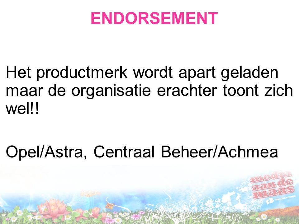 ENDORSEMENT Het productmerk wordt apart geladen maar de organisatie erachter toont zich wel!! Opel/Astra, Centraal Beheer/Achmea