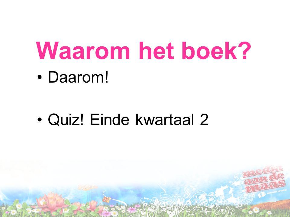 Waarom het boek? Daarom! Quiz! Einde kwartaal 2