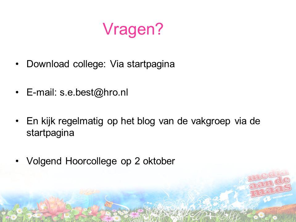 Vragen? Download college: Via startpagina E-mail: s.e.best@hro.nl En kijk regelmatig op het blog van de vakgroep via de startpagina Volgend Hoorcolleg