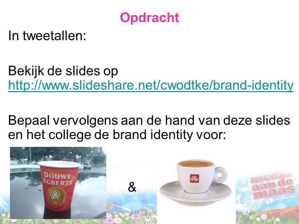 Opdracht In tweetallen: Bekijk de slides op http://www.slideshare.net/cwodtke/brand-identity http://www.slideshare.net/cwodtke/brand-identity Bepaal vervolgens aan de hand van deze slides en het college de brand identity voor: &