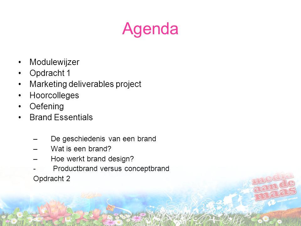 Agenda Modulewijzer Opdracht 1 Marketing deliverables project Hoorcolleges Oefening Brand Essentials –De geschiedenis van een brand –Wat is een brand?