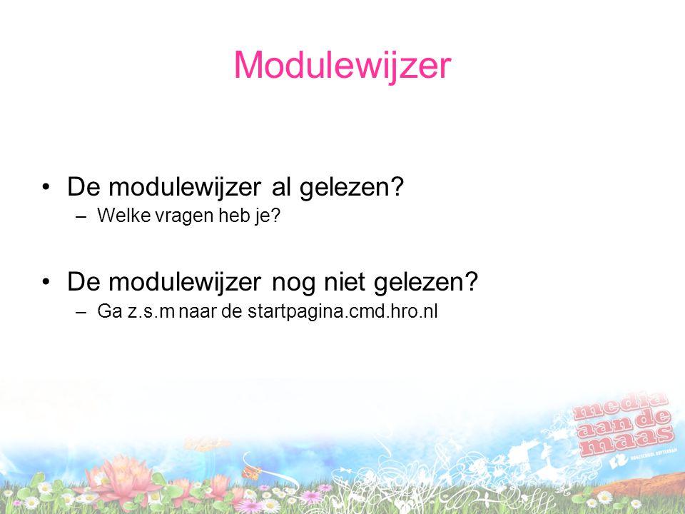 Modulewijzer De modulewijzer al gelezen. –Welke vragen heb je.