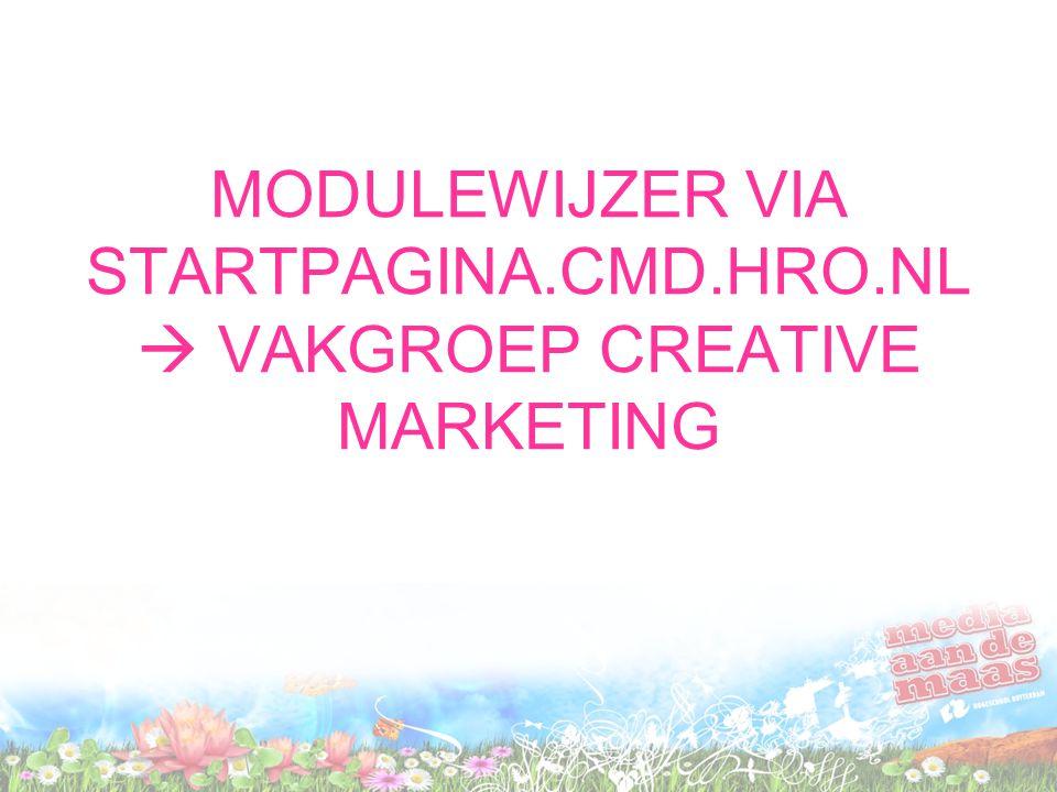 MODULEWIJZER VIA STARTPAGINA.CMD.HRO.NL  VAKGROEP CREATIVE MARKETING