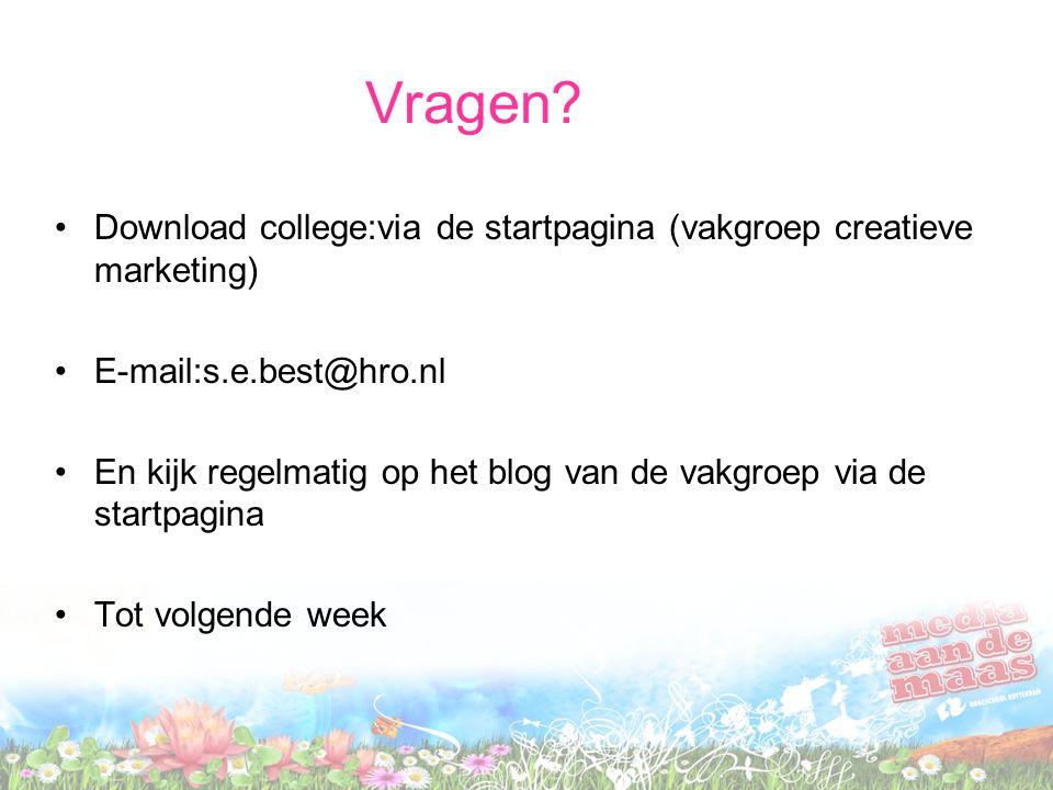 Vragen? Download college:via de startpagina (vakgroep creatieve marketing) E-mail:s.e.best@hro.nl En kijk regelmatig op het blog van de vakgroep via d