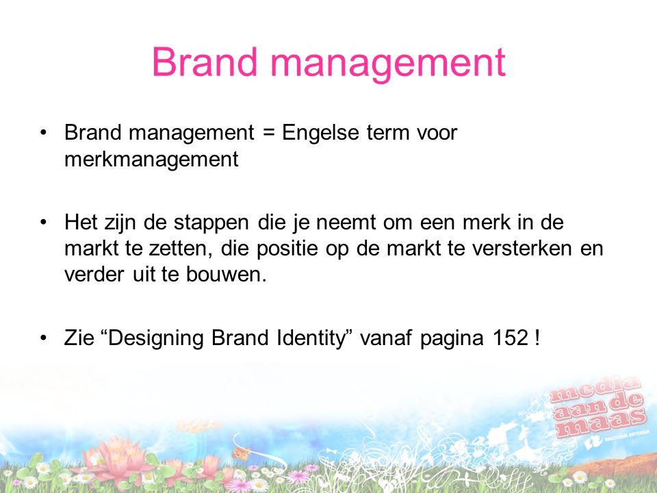 Brand management Brand management = Engelse term voor merkmanagement Het zijn de stappen die je neemt om een merk in de markt te zetten, die positie op de markt te versterken en verder uit te bouwen.