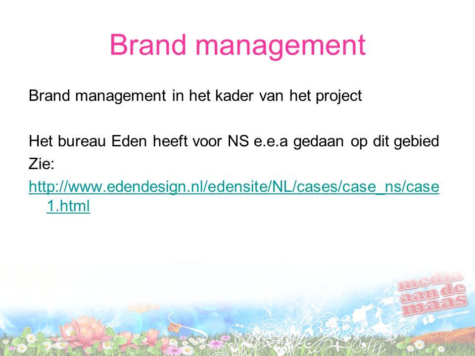 Brand management Brand management in het kader van het project Het bureau Eden heeft voor NS e.e.a gedaan op dit gebied Zie: http://www.edendesign.nl/edensite/NL/cases/case_ns/case 1.html