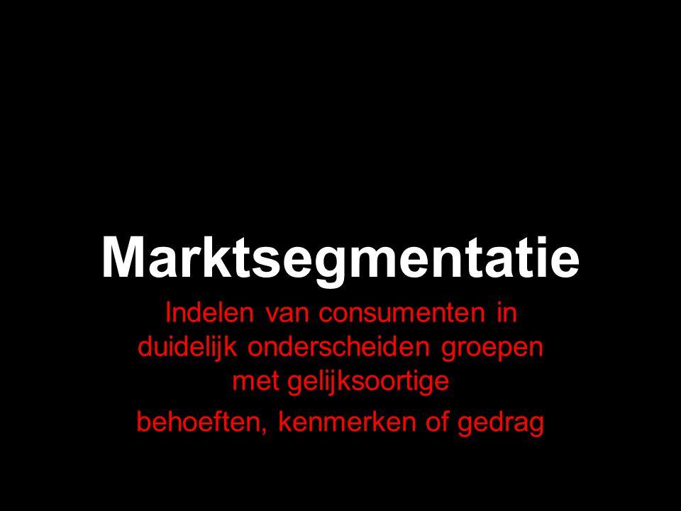 Marktsegmentatie Indelen van consumenten in duidelijk onderscheiden groepen met gelijksoortige behoeften, kenmerken of gedrag