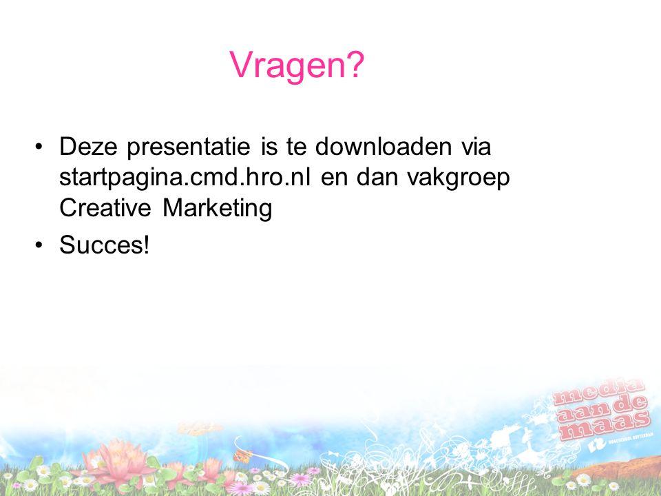 Vragen? Deze presentatie is te downloaden via startpagina.cmd.hro.nl en dan vakgroep Creative Marketing Succes!