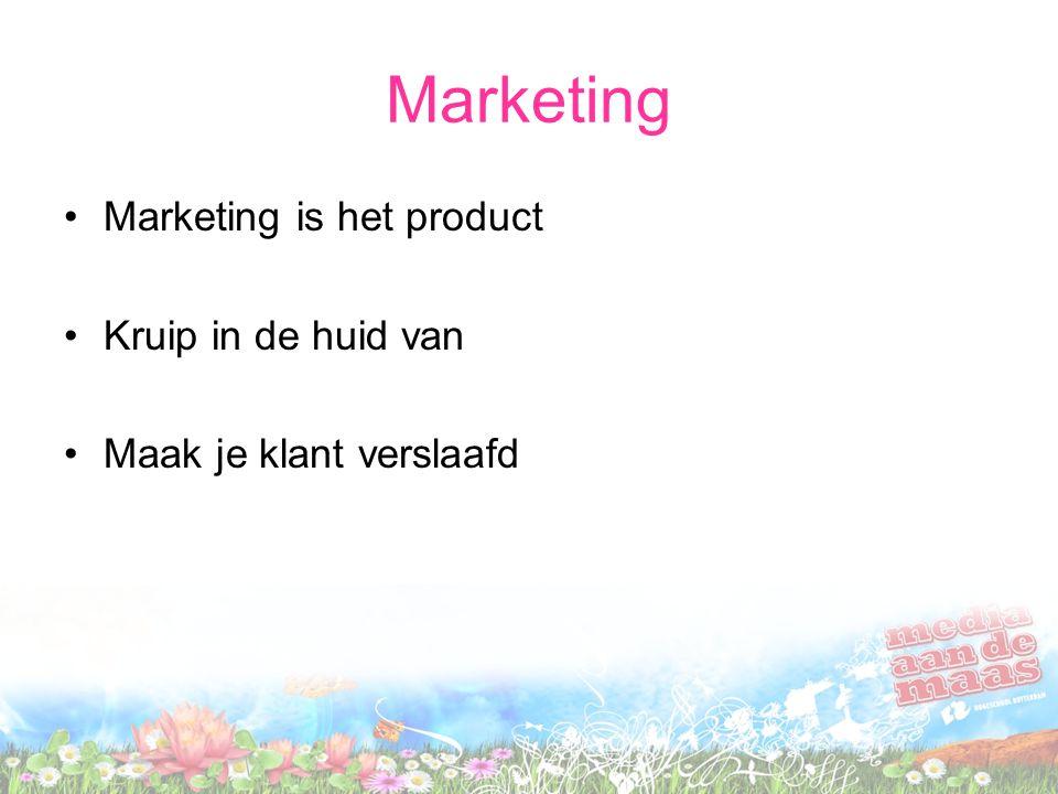 Marketing Marketing is het product Kruip in de huid van Maak je klant verslaafd