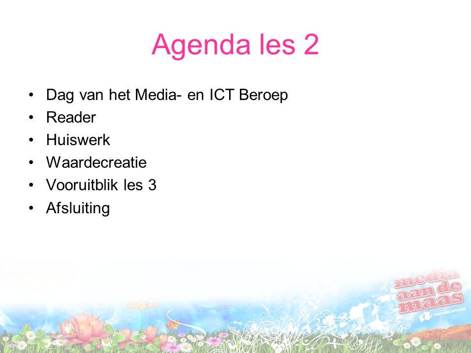 Agenda les 2 Dag van het Media- en ICT Beroep Reader Huiswerk Waardecreatie Vooruitblik les 3 Afsluiting