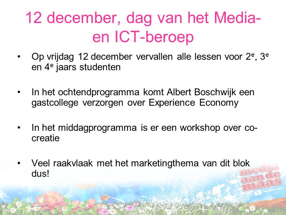 12 december, dag van het Media- en ICT-beroep Op vrijdag 12 december vervallen alle lessen voor 2 e, 3 e en 4 e jaars studenten In het ochtendprogramm