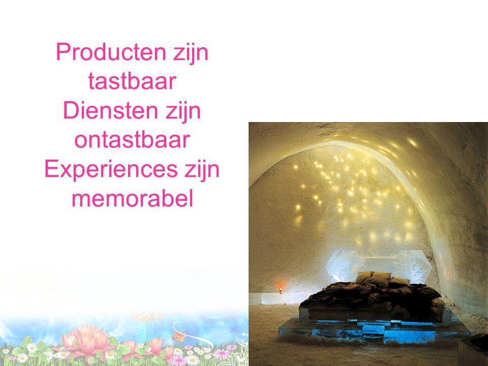 Producten zijn tastbaar Diensten zijn ontastbaar Experiences zijn memorabel