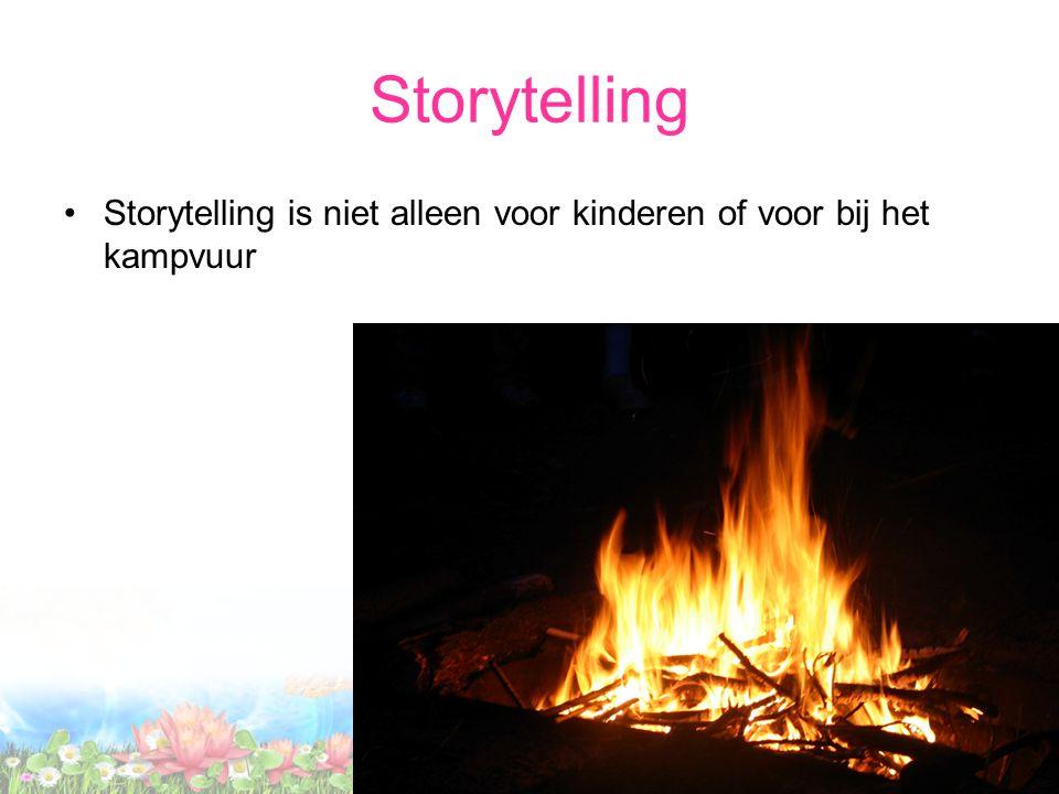 Storytelling Storytelling is niet alleen voor kinderen of voor bij het kampvuur