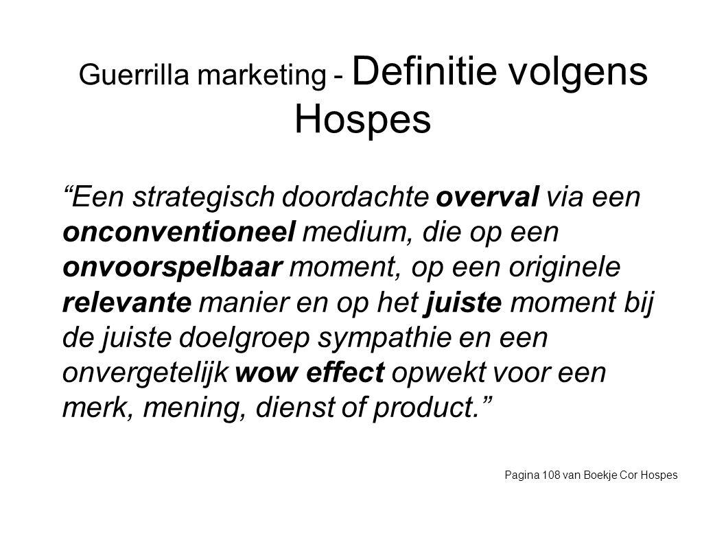 """Guerrilla marketing - Definitie volgens Hospes """"Een strategisch doordachte overval via een onconventioneel medium, die op een onvoorspelbaar moment, o"""