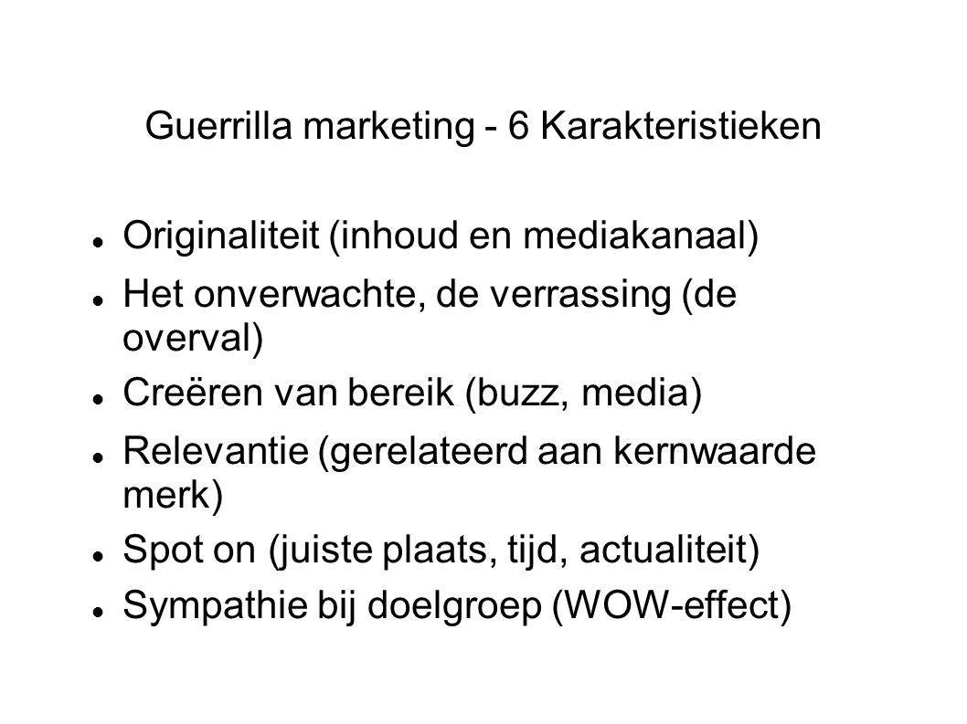 Guerrilla marketing - 6 Karakteristieken Originaliteit (inhoud en mediakanaal) Het onverwachte, de verrassing (de overval) Creëren van bereik (buzz,