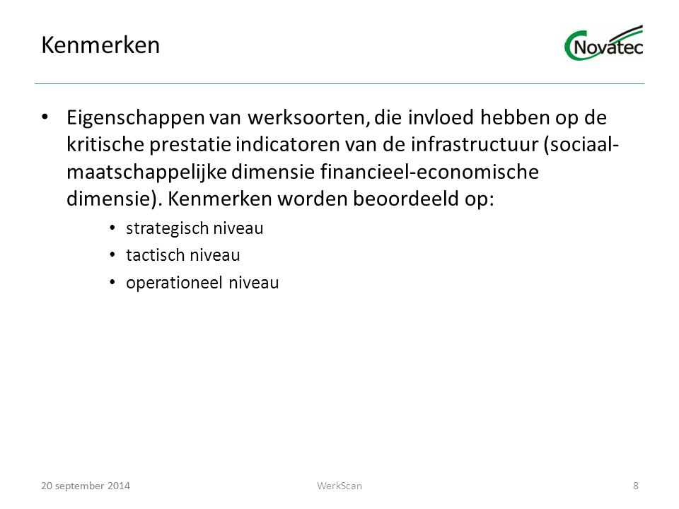 20 september 2014 Kenmerken Eigenschappen van werksoorten, die invloed hebben op de kritische prestatie indicatoren van de infrastructuur (sociaal- maatschappelijke dimensie financieel-economische dimensie).