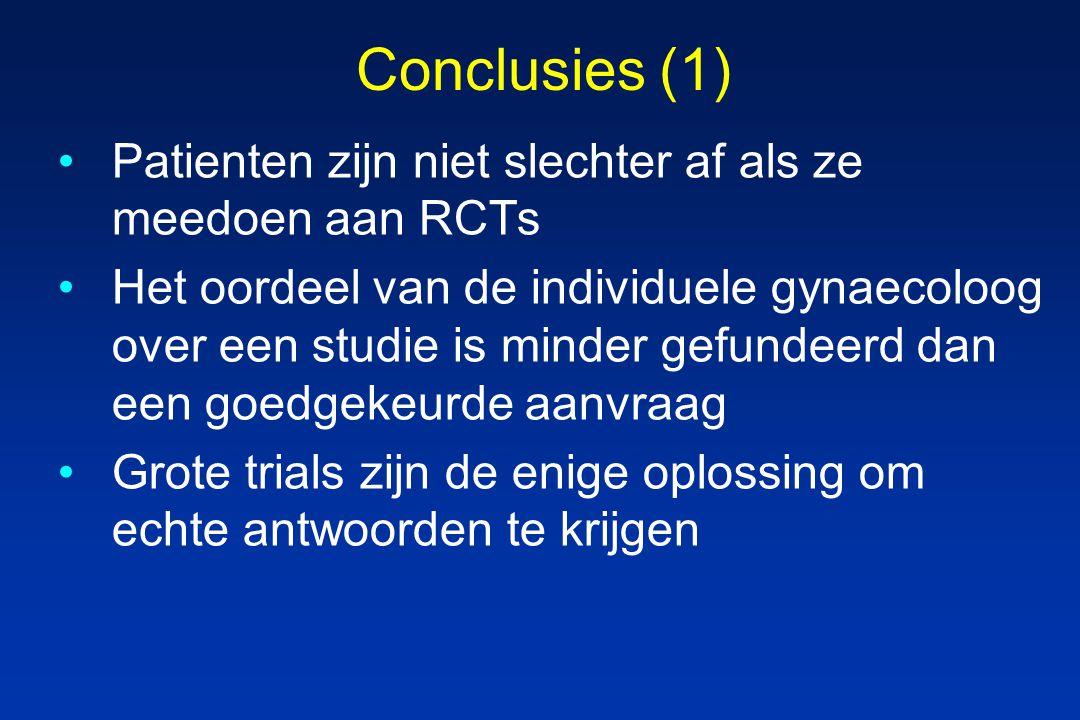 Conclusies (1) Patienten zijn niet slechter af als ze meedoen aan RCTs Het oordeel van de individuele gynaecoloog over een studie is minder gefundeerd dan een goedgekeurde aanvraag Grote trials zijn de enige oplossing om echte antwoorden te krijgen
