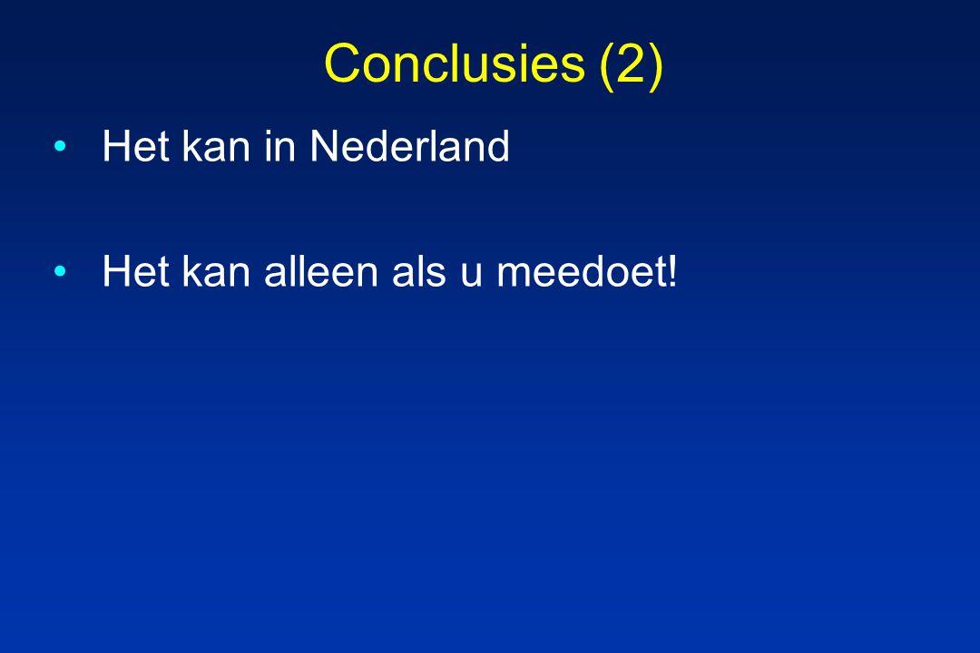 Conclusies (2) Het kan in Nederland Het kan alleen als u meedoet!