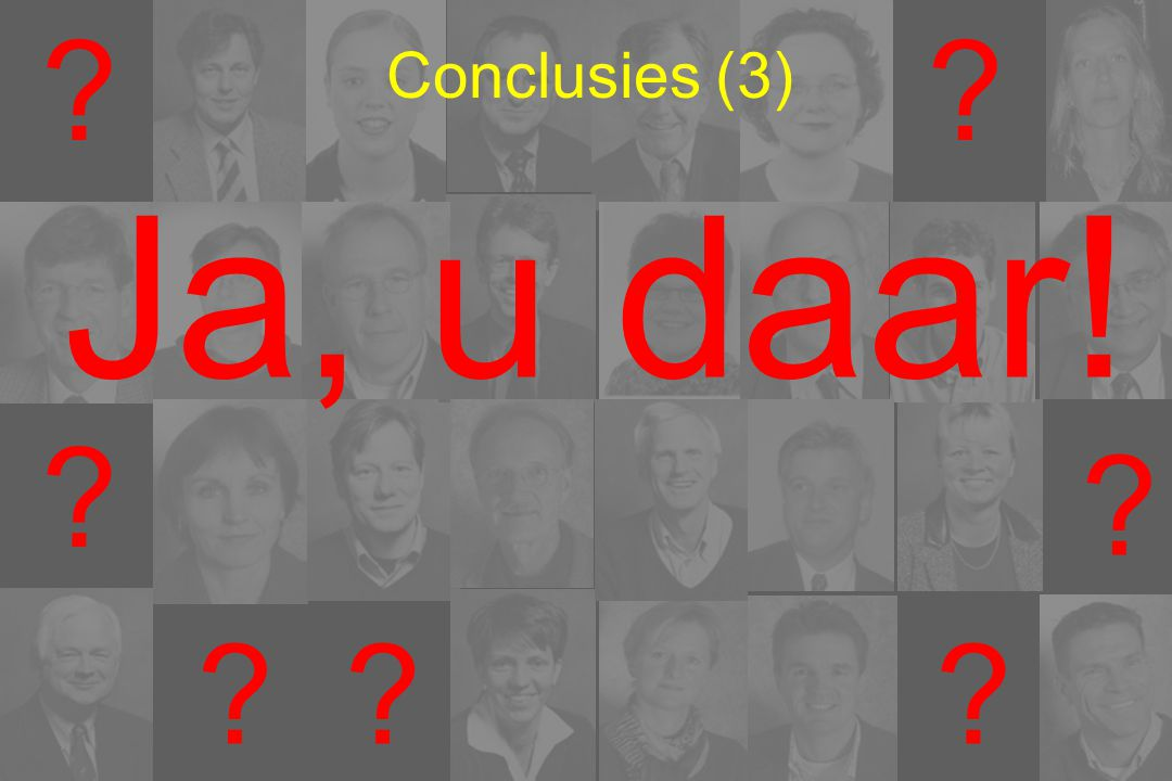 Conclusies (3) Ja, u daar!