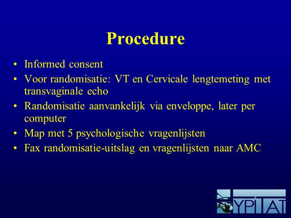 Procedure Informed consent Voor randomisatie: VT en Cervicale lengtemeting met transvaginale echo Randomisatie aanvankelijk via enveloppe, later per c
