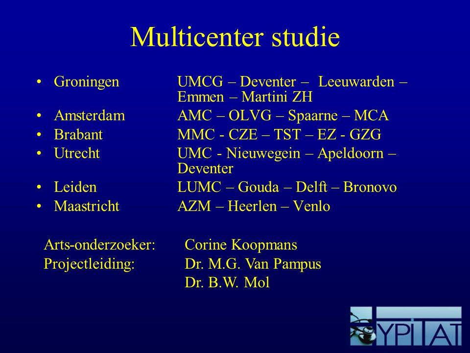 Multicenter studie GroningenUMCG – Deventer – Leeuwarden – Emmen – Martini ZH AmsterdamAMC – OLVG – Spaarne – MCA BrabantMMC - CZE – TST – EZ - GZG Ut