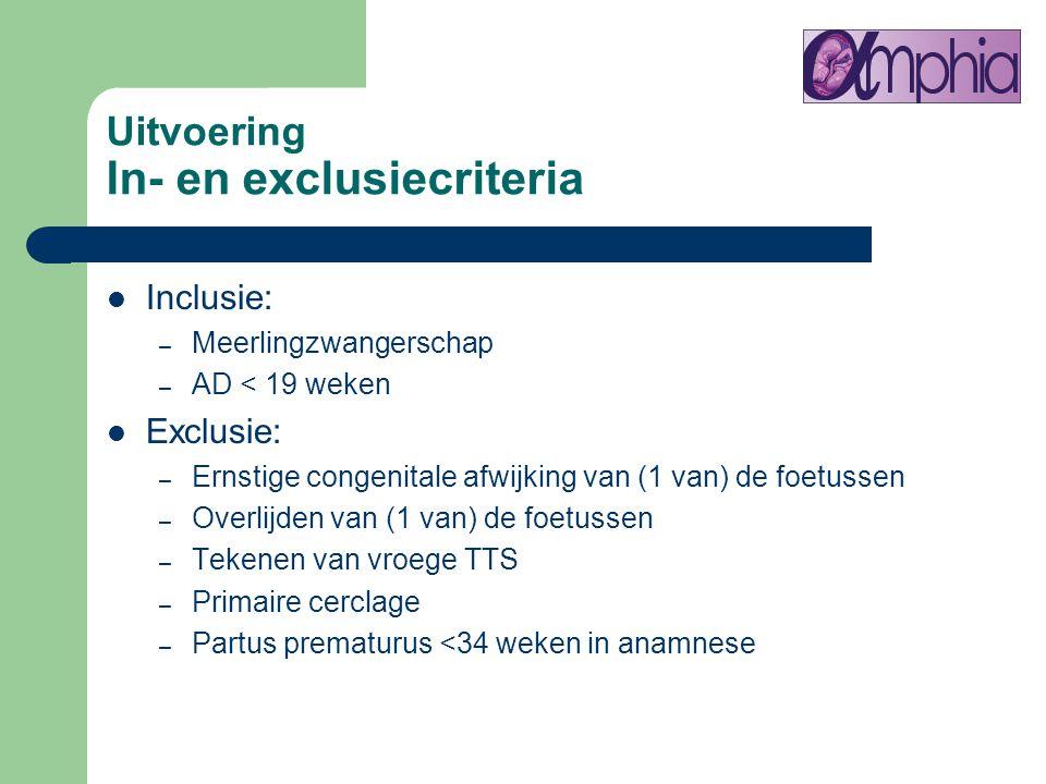 Uitvoering In- en exclusiecriteria Inclusie: – Meerlingzwangerschap – AD < 19 weken Exclusie: – Ernstige congenitale afwijking van (1 van) de foetusse