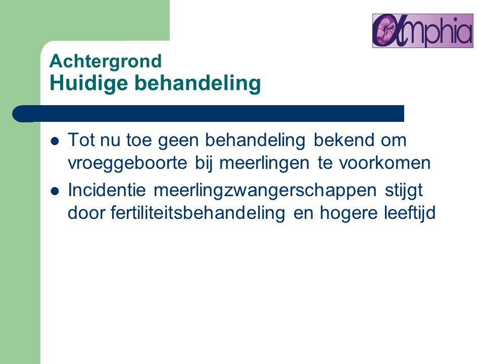 Achtergrond Huidige behandeling Tot nu toe geen behandeling bekend om vroeggeboorte bij meerlingen te voorkomen Incidentie meerlingzwangerschappen sti