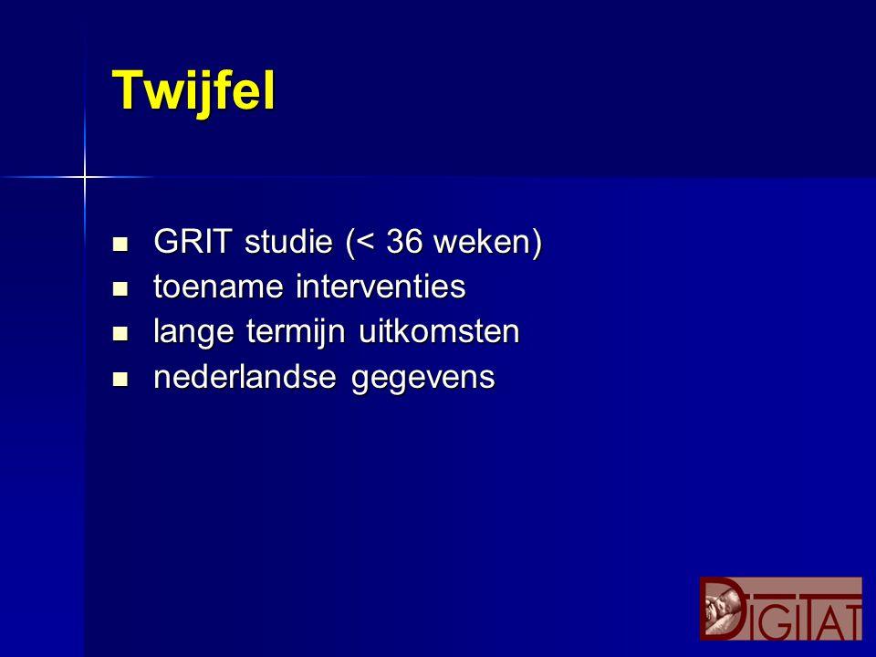 Twijfel GRIT studie (< 36 weken) GRIT studie (< 36 weken) toename interventies toename interventies lange termijn uitkomsten lange termijn uitkomsten