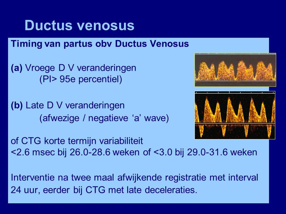 Ductus venosus Timing van partus obv Ductus Venosus (a) Vroege D V veranderingen (PI> 95e percentiel) (b) Late D V veranderingen (afwezige / negatieve