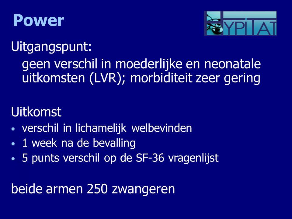 Power Uitgangspunt: geen verschil in moederlijke en neonatale uitkomsten (LVR); morbiditeit zeer gering Uitkomst verschil in lichamelijk welbevinden 1