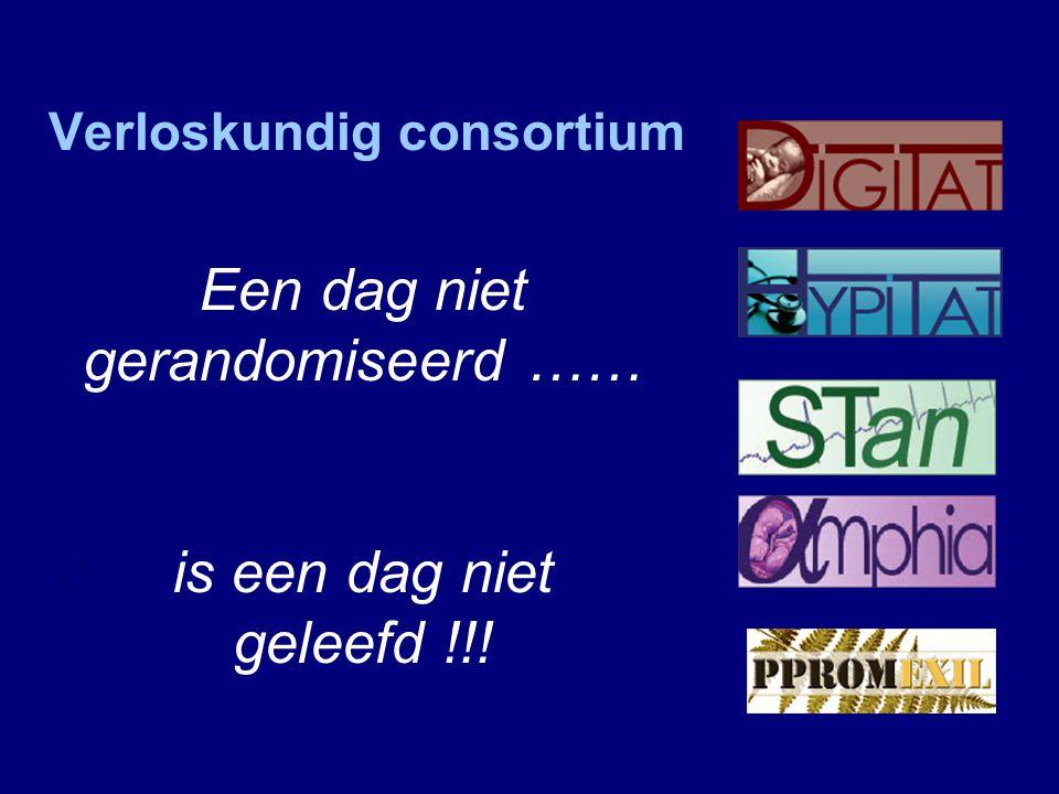 Verloskundig consortium Een dag niet gerandomiseerd …… is een dag niet geleefd !!!
