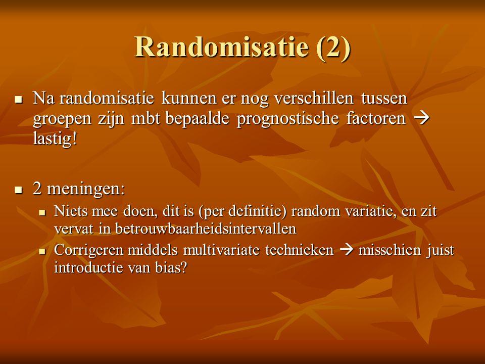 Randomisatie (2) Na randomisatie kunnen er nog verschillen tussen groepen zijn mbt bepaalde prognostische factoren  lastig! Na randomisatie kunnen er