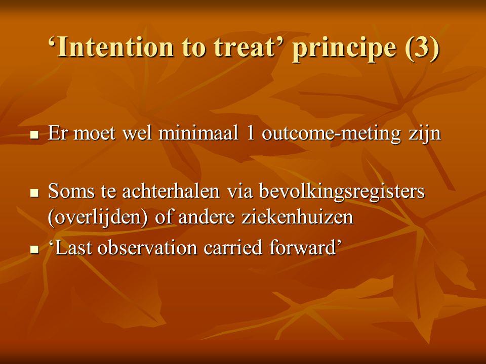 'Intention to treat' principe (3) Er moet wel minimaal 1 outcome-meting zijn Er moet wel minimaal 1 outcome-meting zijn Soms te achterhalen via bevolk