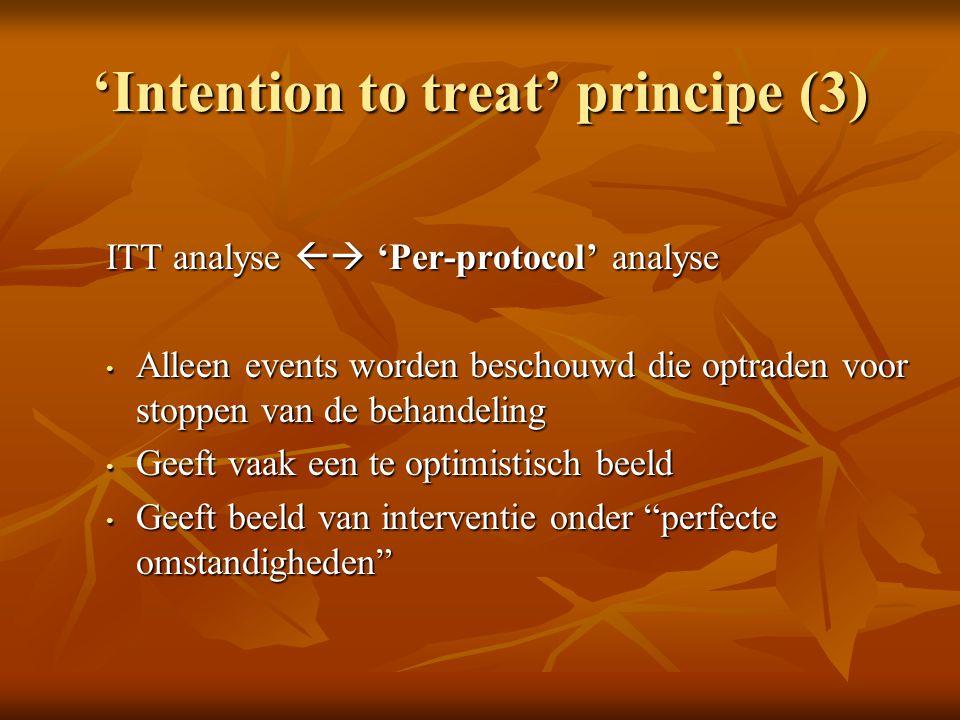 'Intention to treat' principe (3) ITT analyse  'Per-protocol' analyse Alleen events worden beschouwd die optraden voor stoppen van de behandeling Al