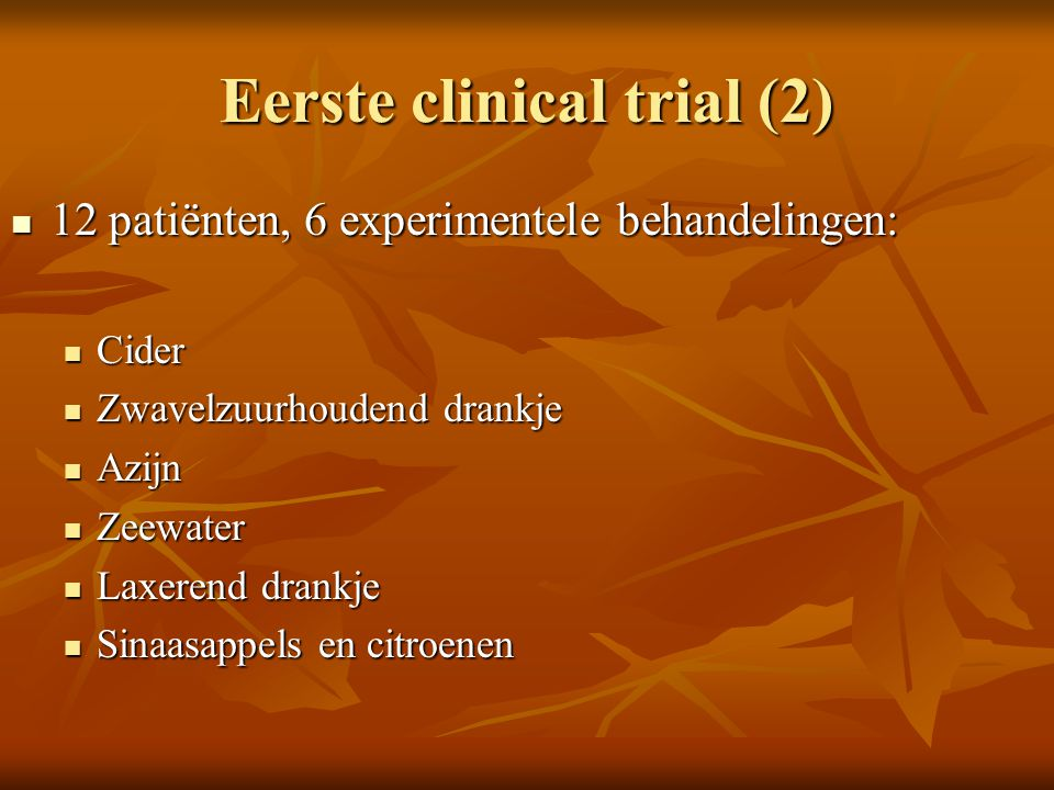Eerste clinical trial (2) 12 patiënten, 6 experimentele behandelingen: 12 patiënten, 6 experimentele behandelingen: Cider Cider Zwavelzuurhoudend dran