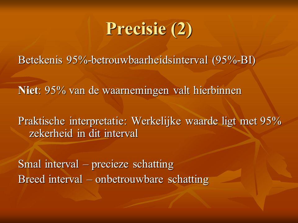 Precisie (2) Betekenis 95%-betrouwbaarheidsinterval (95%-BI) Niet: 95% van de waarnemingen valt hierbinnen Praktische interpretatie: Werkelijke waarde