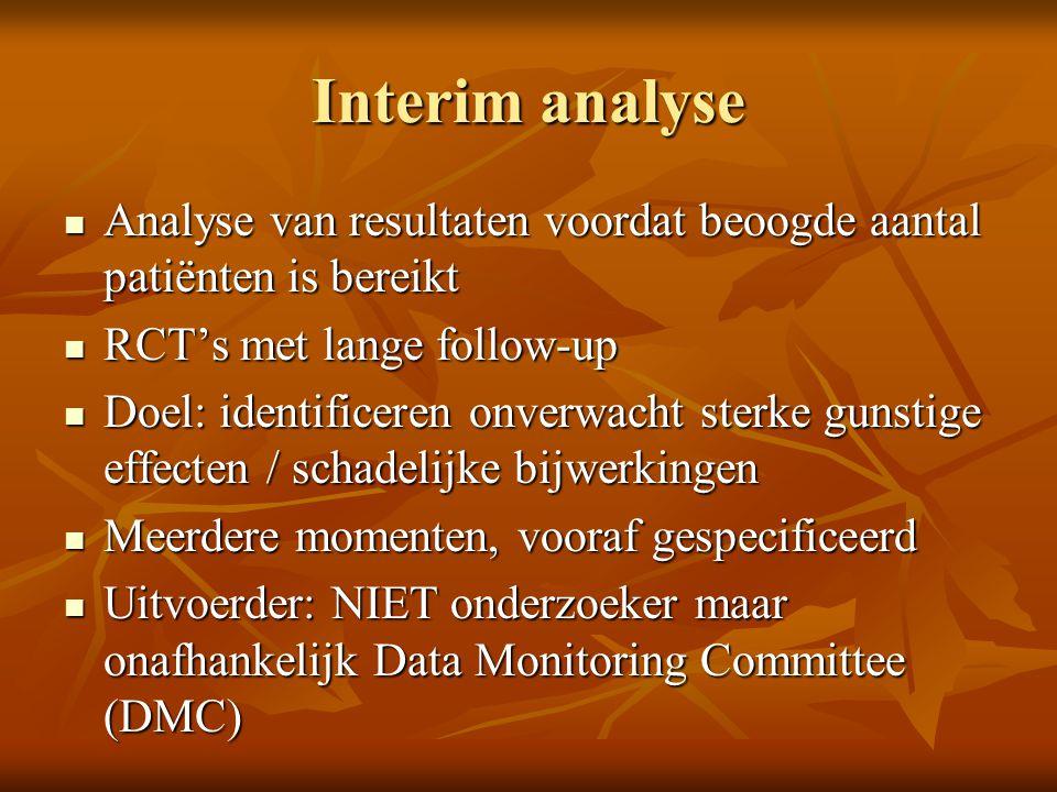 Interim analyse Analyse van resultaten voordat beoogde aantal patiënten is bereikt Analyse van resultaten voordat beoogde aantal patiënten is bereikt