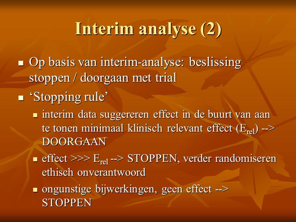 Interim analyse (2) Op basis van interim-analyse: beslissing stoppen / doorgaan met trial Op basis van interim-analyse: beslissing stoppen / doorgaan
