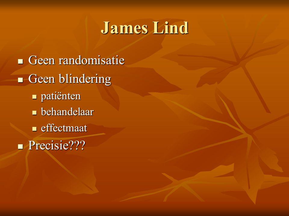 James Lind Geen randomisatie Geen randomisatie Geen blindering Geen blindering patiënten patiënten behandelaar behandelaar effectmaat effectmaat Preci