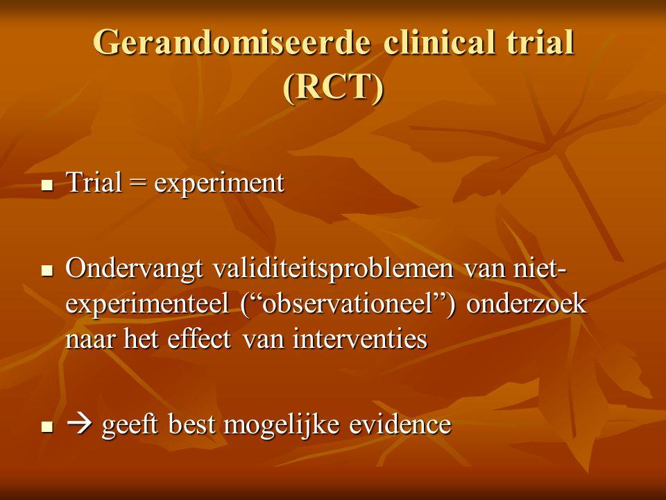 """Gerandomiseerde clinical trial (RCT) Trial = experiment Trial = experiment Ondervangt validiteitsproblemen van niet- experimenteel (""""observationeel"""")"""