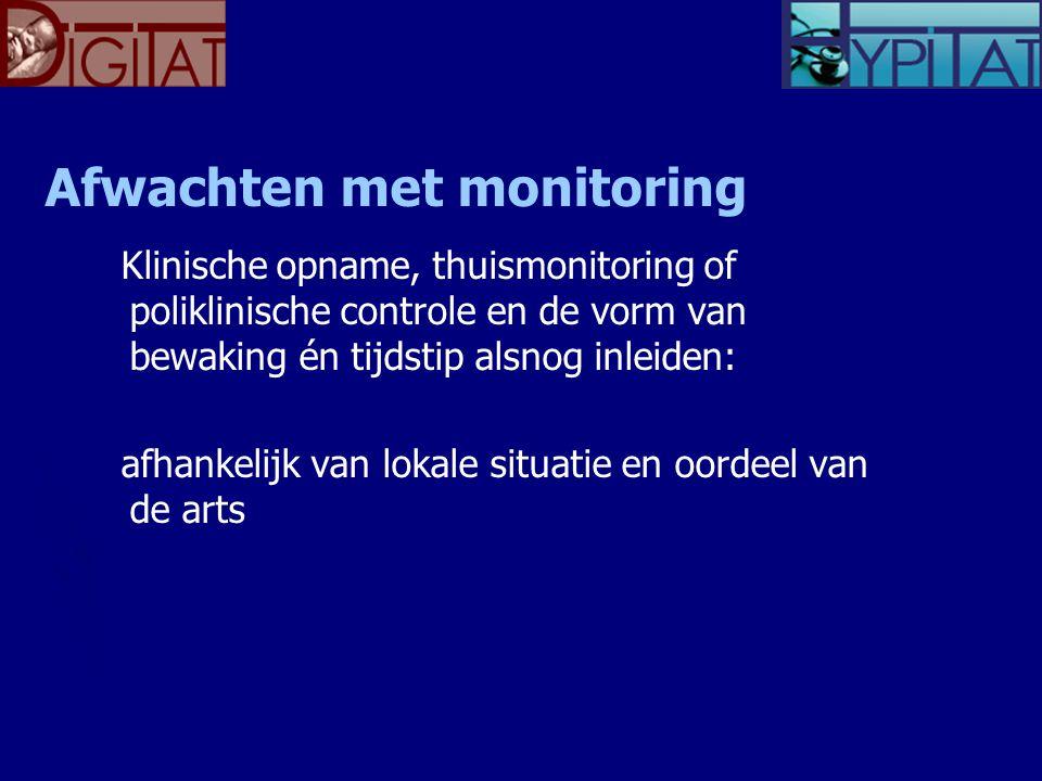 Afwachten met monitoring Klinische opname, thuismonitoring of poliklinische controle en de vorm van bewaking én tijdstip alsnog inleiden: afhankelijk van lokale situatie en oordeel van de arts